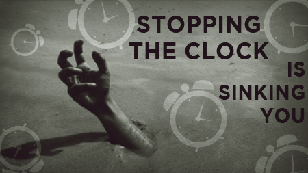 Stopping the Clock is Sinking You