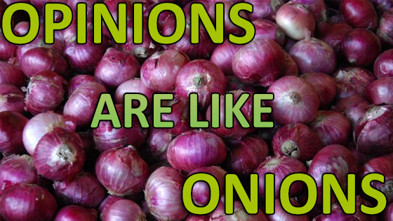 Opinions Are Like Onions